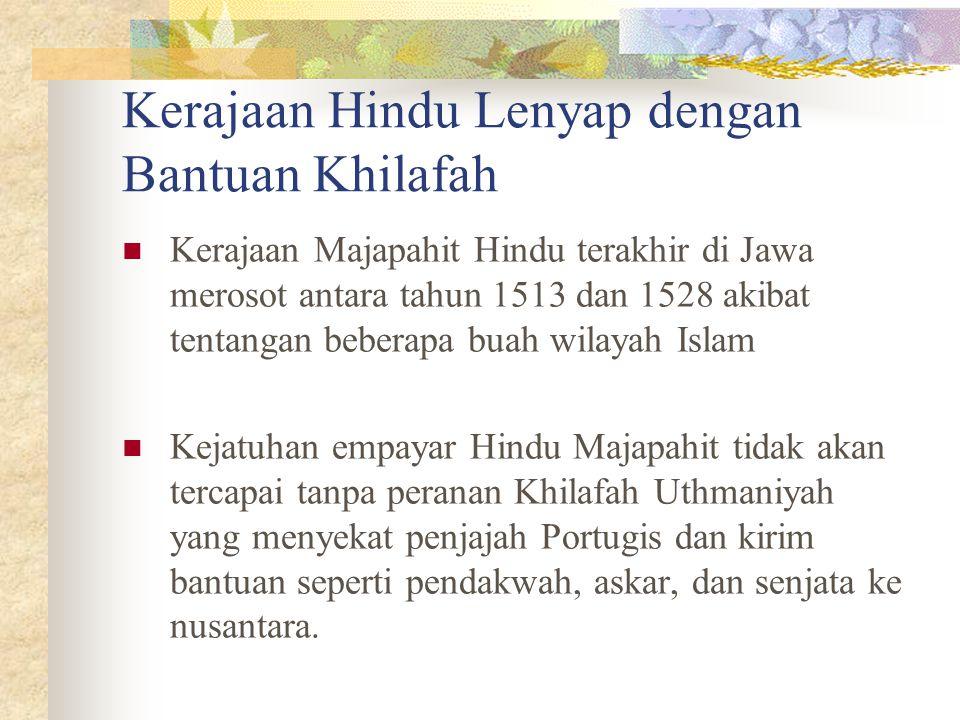 Kerajaan Hindu Lenyap dengan Bantuan Khilafah Kerajaan Majapahit Hindu terakhir di Jawa merosot antara tahun 1513 dan 1528 akibat tentangan beberapa b