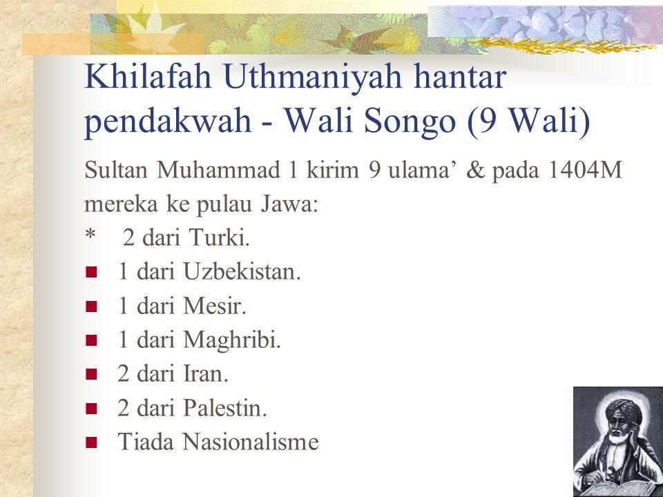 Khilafah Uthmaniyah hantar pendakwah - Wali Songo (9 Wali) Sultan Muhammad 1 kirim 9 ulama' & pada 1404M mereka ke pulau Jawa: * 2 dari Turki. 1 dari