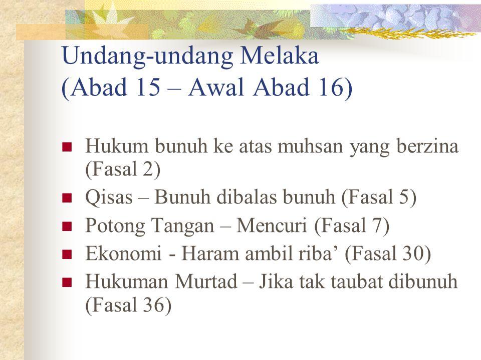 Undang-undang Melaka (Abad 15 – Awal Abad 16) Hukum bunuh ke atas muhsan yang berzina (Fasal 2) Qisas – Bunuh dibalas bunuh (Fasal 5) Potong Tangan –