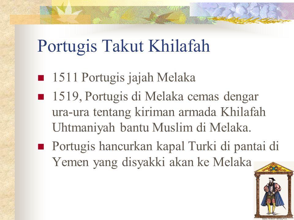 Portugis Takut Khilafah 1511 Portugis jajah Melaka 1519, Portugis di Melaka cemas dengar ura-ura tentang kiriman armada Khilafah Uhtmaniyah bantu Musl