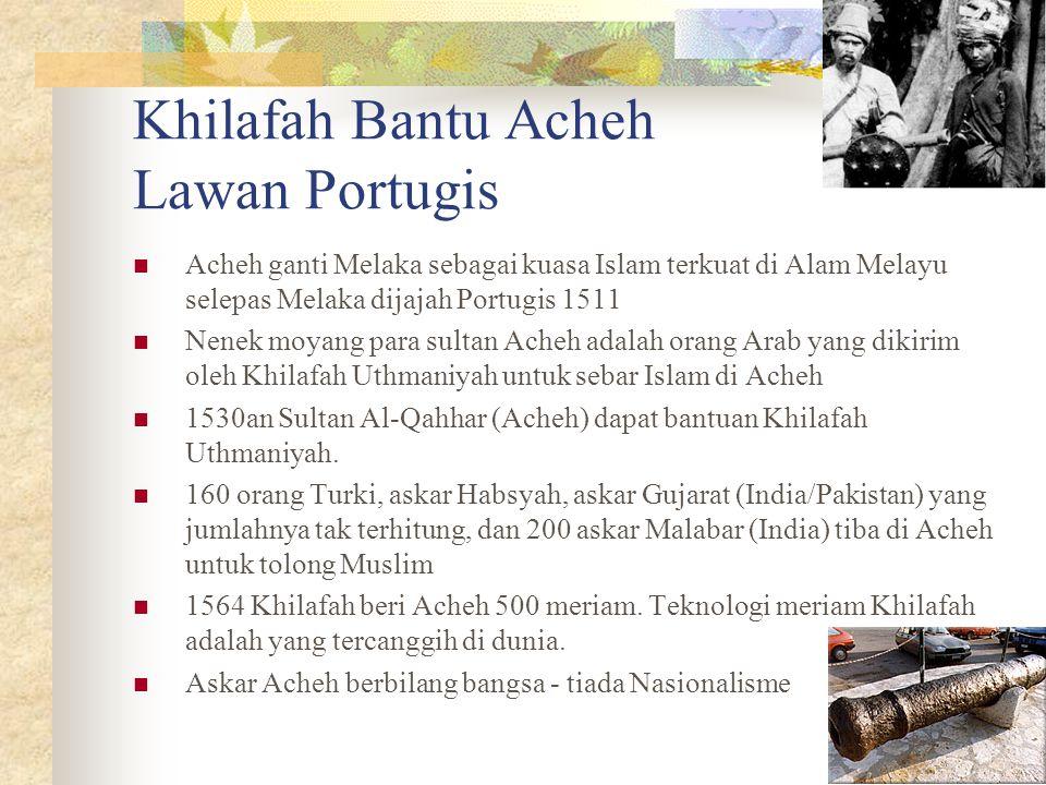 Khilafah Bantu Acheh Lawan Portugis Acheh ganti Melaka sebagai kuasa Islam terkuat di Alam Melayu selepas Melaka dijajah Portugis 1511 Nenek moyang pa