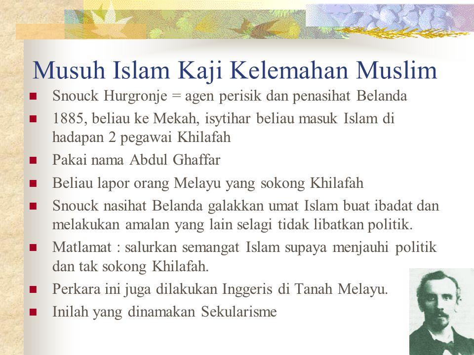 Musuh Islam Kaji Kelemahan Muslim Snouck Hurgronje = agen perisik dan penasihat Belanda 1885, beliau ke Mekah, isytihar beliau masuk Islam di hadapan