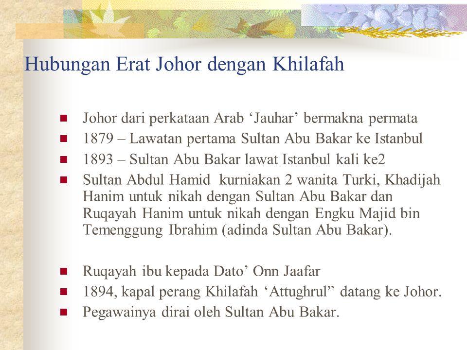 Hubungan Erat Johor dengan Khilafah Johor dari perkataan Arab 'Jauhar' bermakna permata 1879 – Lawatan pertama Sultan Abu Bakar ke Istanbul 1893 – Sul