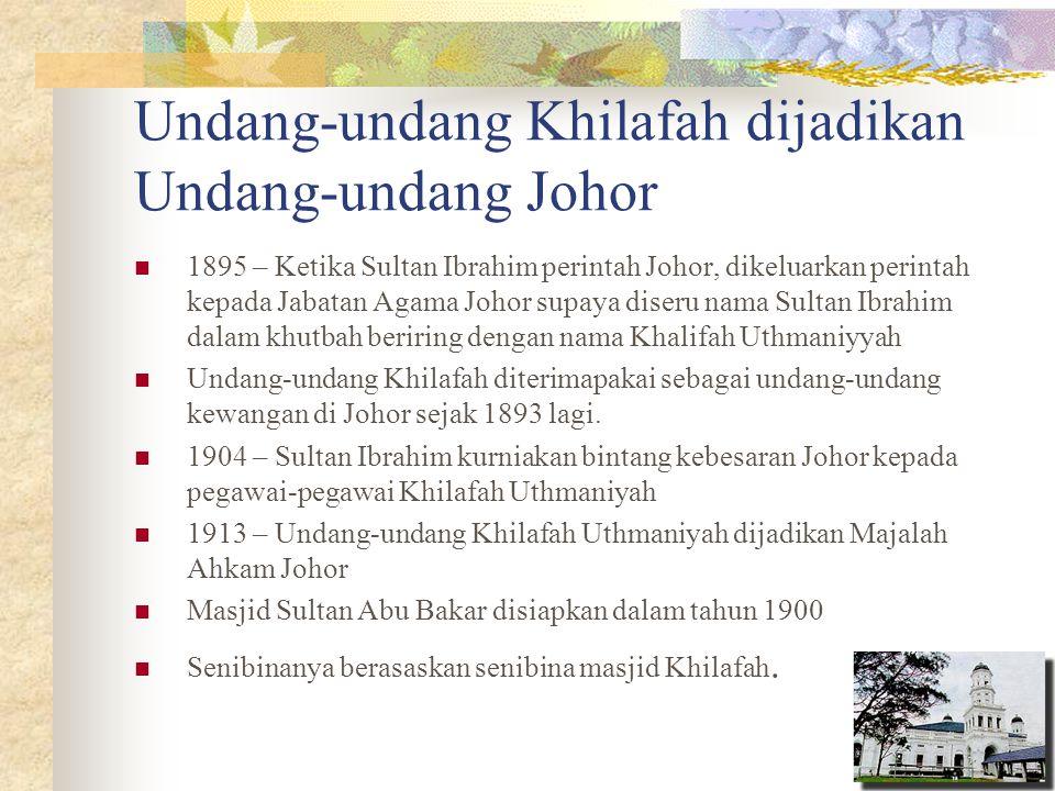 Undang-undang Khilafah dijadikan Undang-undang Johor 1895 – Ketika Sultan Ibrahim perintah Johor, dikeluarkan perintah kepada Jabatan Agama Johor supa