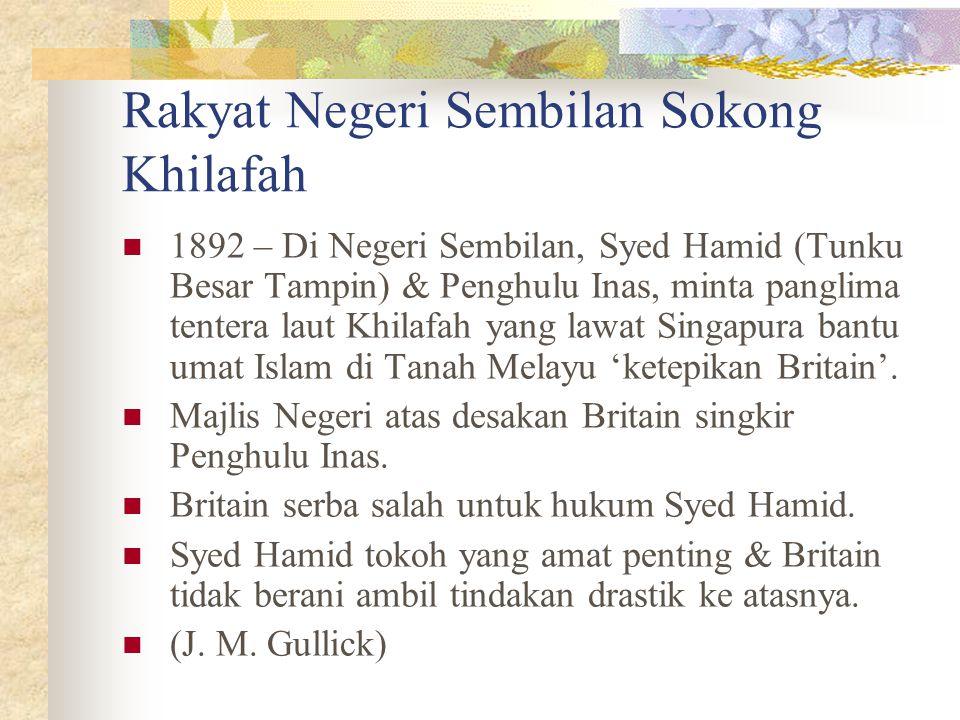 Rakyat Negeri Sembilan Sokong Khilafah 1892 – Di Negeri Sembilan, Syed Hamid (Tunku Besar Tampin) & Penghulu Inas, minta panglima tentera laut Khilafa