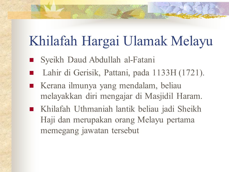 Khilafah Hargai Ulamak Melayu Syeikh Daud Abdullah al-Fatani Lahir di Gerisik, Pattani, pada 1133H (1721). Kerana ilmunya yang mendalam, beliau melaya