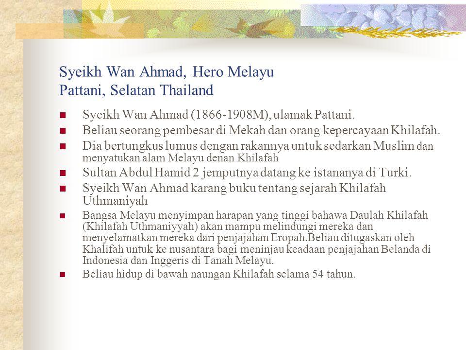 Syeikh Wan Ahmad, Hero Melayu Pattani, Selatan Thailand Syeikh Wan Ahmad (1866-1908M), ulamak Pattani. Beliau seorang pembesar di Mekah dan orang kepe