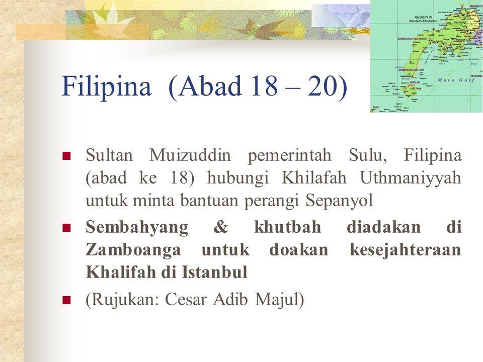 Filipina (Abad 18 – 20) Sultan Muizuddin pemerintah Sulu, Filipina (abad ke 18) hubungi Khilafah Uthmaniyyah untuk minta bantuan perangi Sepanyol Semb
