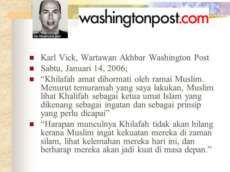"""Karl Vick, Wartawan Akhbar Washington Post Sabtu, Januari 14, 2006; """"Khilafah amat dihormati oleh ramai Muslim. Menurut temuramah yang saya lakukan, M"""