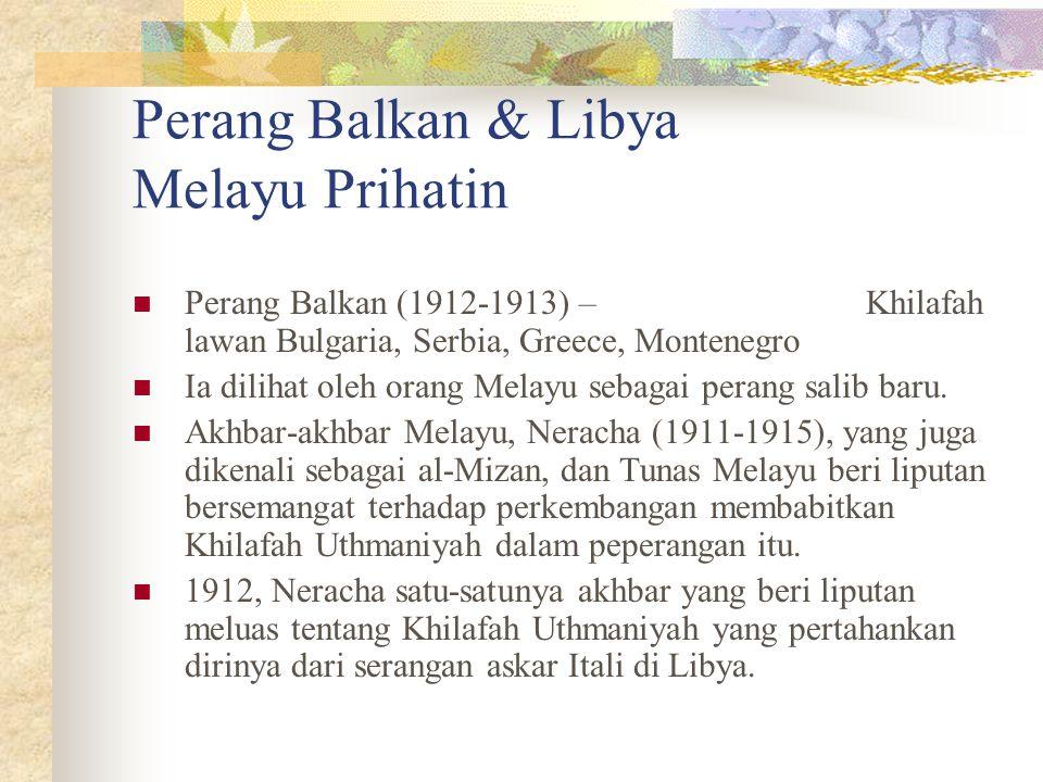 Perang Balkan & Libya Melayu Prihatin Perang Balkan (1912-1913) – Khilafah lawan Bulgaria, Serbia, Greece, Montenegro Ia dilihat oleh orang Melayu seb