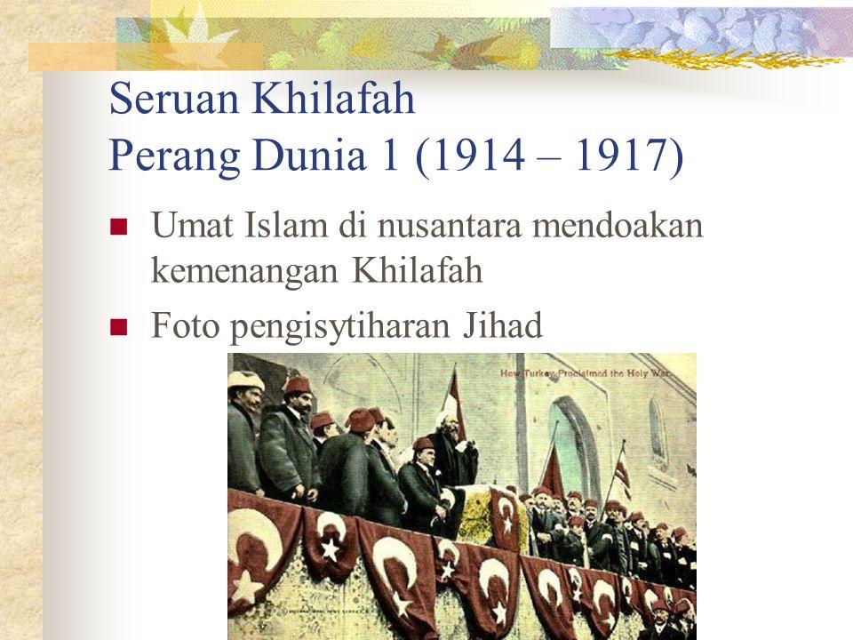 Seruan Khilafah Perang Dunia 1 (1914 – 1917) Umat Islam di nusantara mendoakan kemenangan Khilafah Foto pengisytiharan Jihad