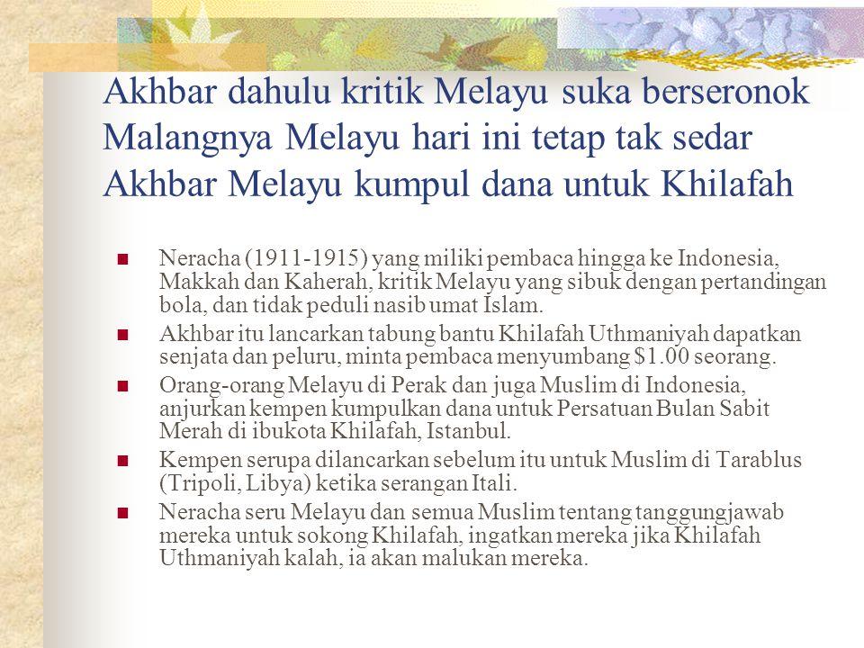 Akhbar dahulu kritik Melayu suka berseronok Malangnya Melayu hari ini tetap tak sedar Akhbar Melayu kumpul dana untuk Khilafah Neracha (1911-1915) yan