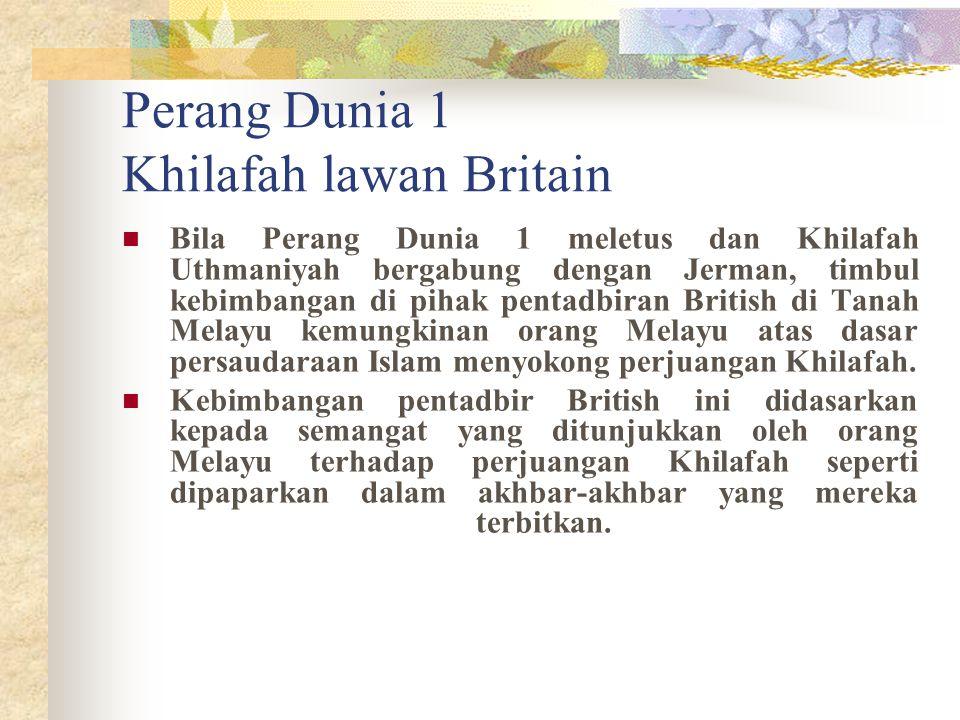 Perang Dunia 1 Khilafah lawan Britain Bila Perang Dunia 1 meletus dan Khilafah Uthmaniyah bergabung dengan Jerman, timbul kebimbangan di pihak pentadb