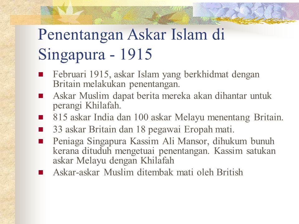 Penentangan Askar Islam di Singapura - 1915 Februari 1915, askar Islam yang berkhidmat dengan Britain melakukan penentangan. Askar Muslim dapat berita