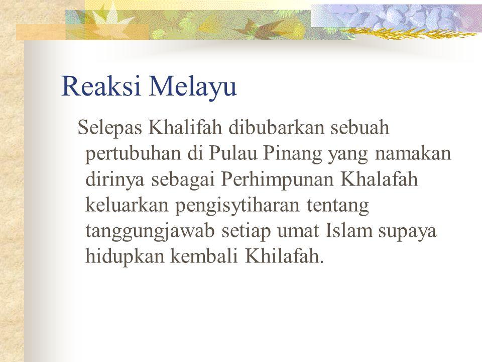 Reaksi Melayu Selepas Khalifah dibubarkan sebuah pertubuhan di Pulau Pinang yang namakan dirinya sebagai Perhimpunan Khalafah keluarkan pengisytiharan