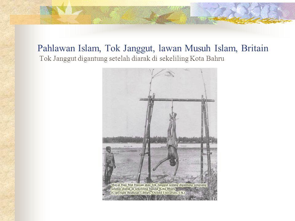 Pahlawan Islam, Tok Janggut, lawan Musuh Islam, Britain Tok Janggut digantung setelah diarak di sekeliling Kota Bahru