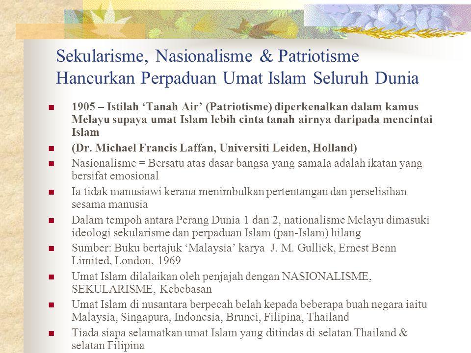 Sekularisme, Nasionalisme & Patriotisme Hancurkan Perpaduan Umat Islam Seluruh Dunia 1905 – Istilah 'Tanah Air' (Patriotisme) diperkenalkan dalam kamu