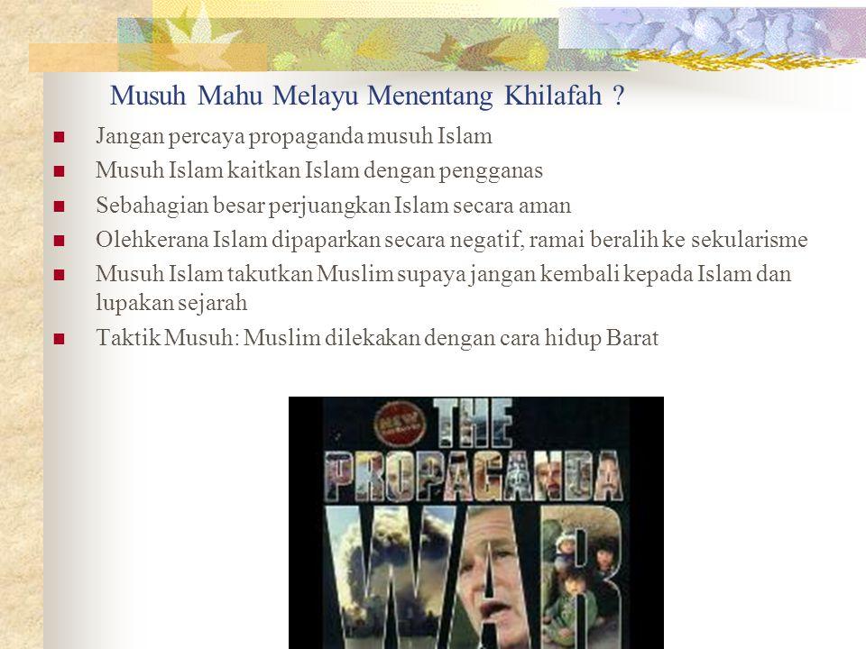 Musuh Mahu Melayu Menentang Khilafah ? Jangan percaya propaganda musuh Islam Musuh Islam kaitkan Islam dengan pengganas Sebahagian besar perjuangkan I