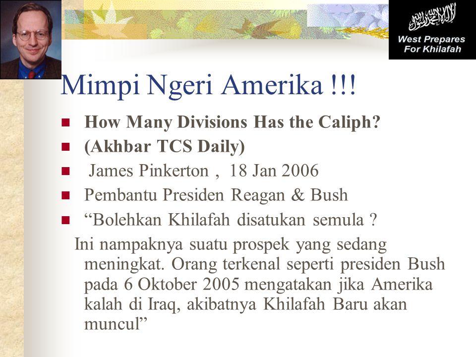 """Mimpi Ngeri Amerika !!! How Many Divisions Has the Caliph? (Akhbar TCS Daily) James Pinkerton, 18 Jan 2006 Pembantu Presiden Reagan & Bush """"Bolehkan K"""
