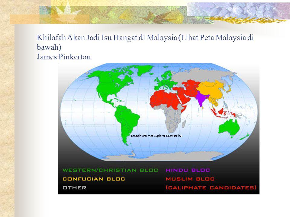 Khilafah Akan Jadi Isu Hangat di Malaysia (Lihat Peta Malaysia di bawah) James Pinkerton