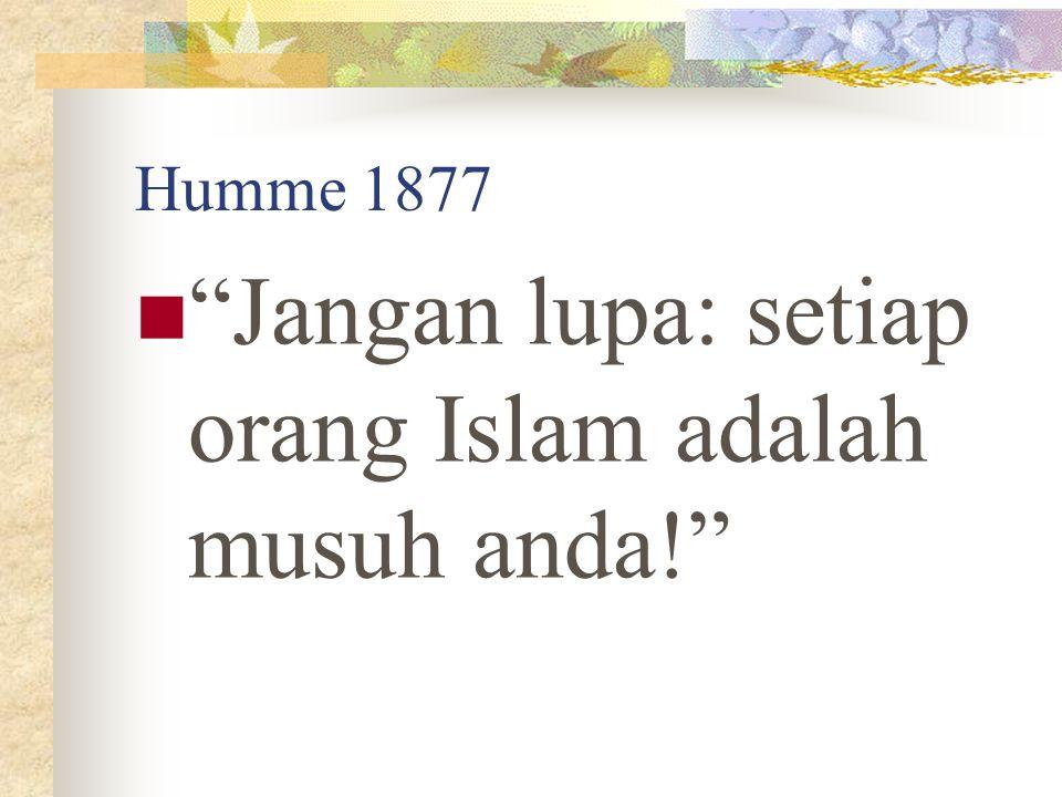 """Humme 1877 """"Jangan lupa: setiap orang Islam adalah musuh anda!"""""""