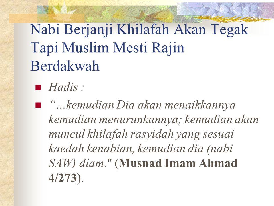 """Nabi Berjanji Khilafah Akan Tegak Tapi Muslim Mesti Rajin Berdakwah Hadis : """"…kemudian Dia akan menaikkannya kemudian menurunkannya; kemudian akan mun"""