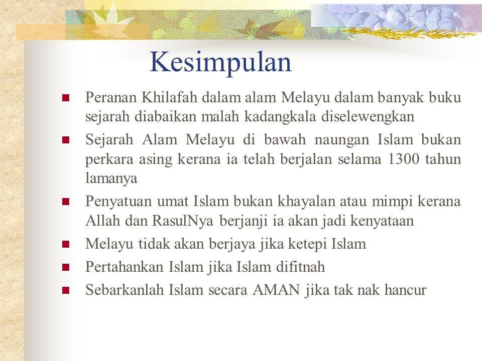 Kesimpulan Peranan Khilafah dalam alam Melayu dalam banyak buku sejarah diabaikan malah kadangkala diselewengkan Sejarah Alam Melayu di bawah naungan
