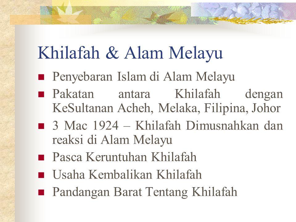 Khilafah & Alam Melayu Penyebaran Islam di Alam Melayu Pakatan antara Khilafah dengan KeSultanan Acheh, Melaka, Filipina, Johor 3 Mac 1924 – Khilafah