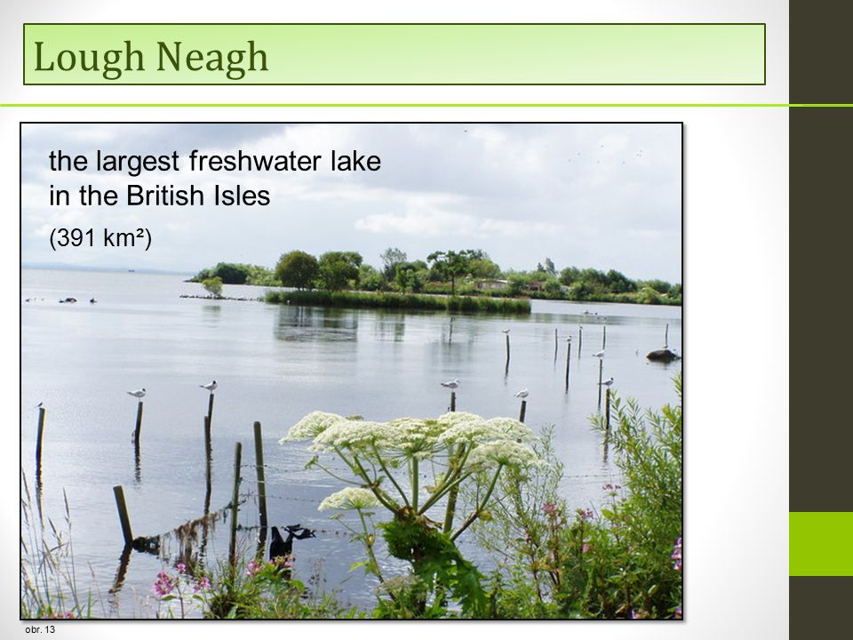 Lough Neagh obr. 13 the largest freshwater lake in the British Isles (391 km²)