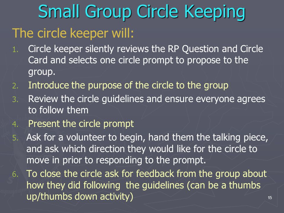 Small Group Circle Keeping The circle keeper will: 1. 1. Circle keeper silently reviews the RP Question and Circle Card and selects one circle prompt