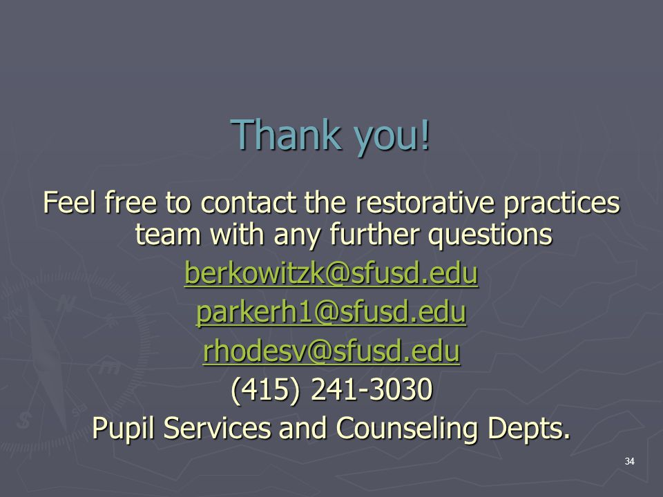Thank you! Feel free to contact the restorative practices team with any further questions berkowitzk@sfusd.edu parkerh1@sfusd.edu rhodesv@sfusd.edu (4