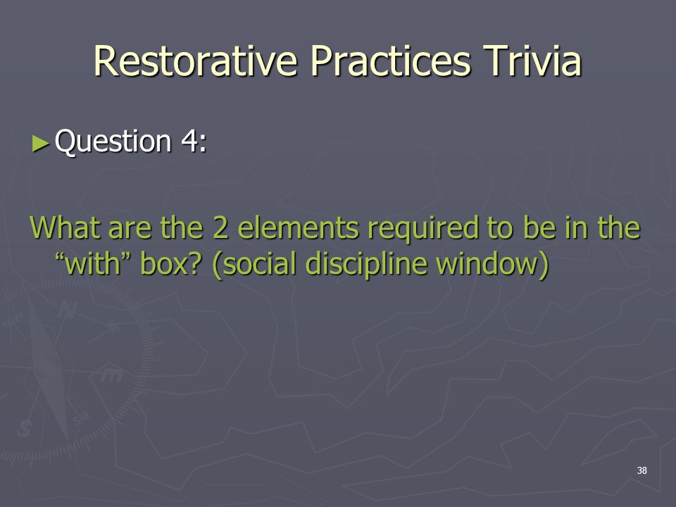 """Restorative Practices Trivia ► Question 4: What are the 2 elements required to be in the """"with"""" box? (social discipline window) 38"""