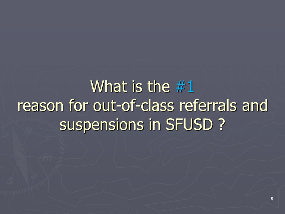 What is the #1 reason for out-of-class referrals and suspensions in SFUSD ? 6