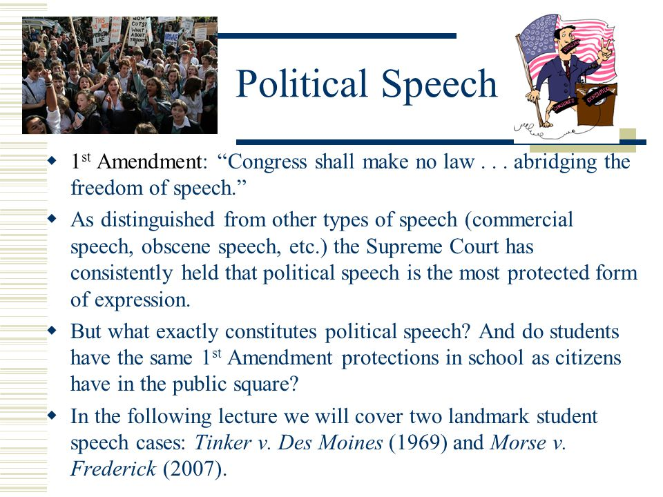 Political Speech  1 st Amendment: Congress shall make no law...