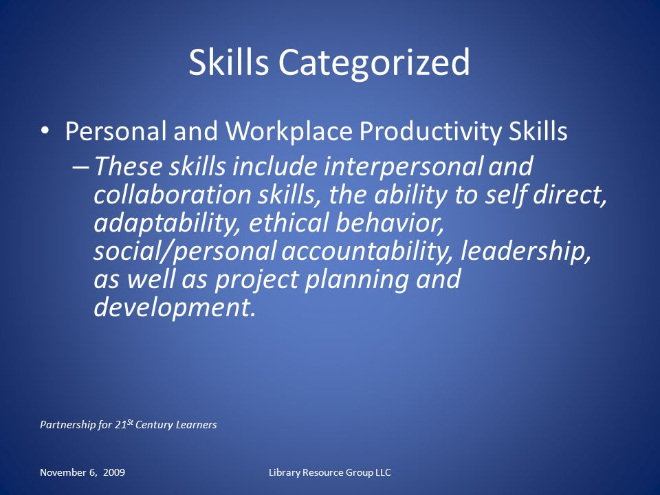 Skills Categorized Personal and Workplace Productivity Skills – These skills include interpersonal and collaboration skills, the ability to self direc