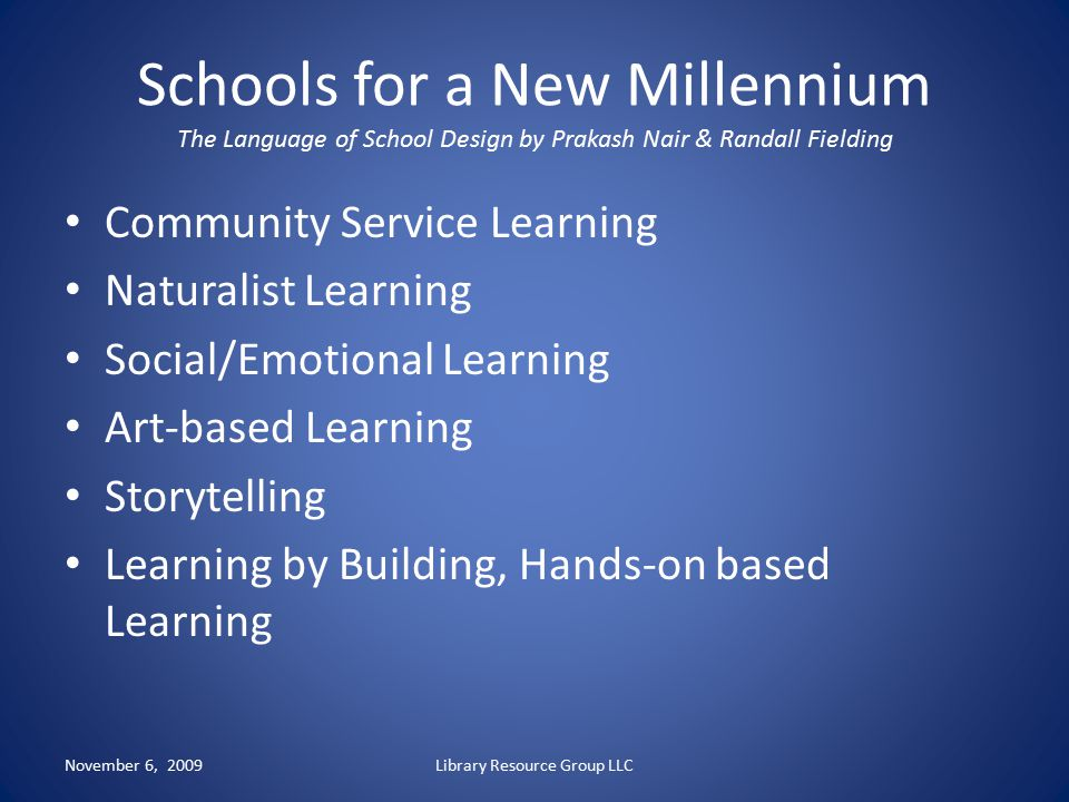 Schools for a New Millennium The Language of School Design by Prakash Nair & Randall Fielding Community Service Learning Naturalist Learning Social/Em