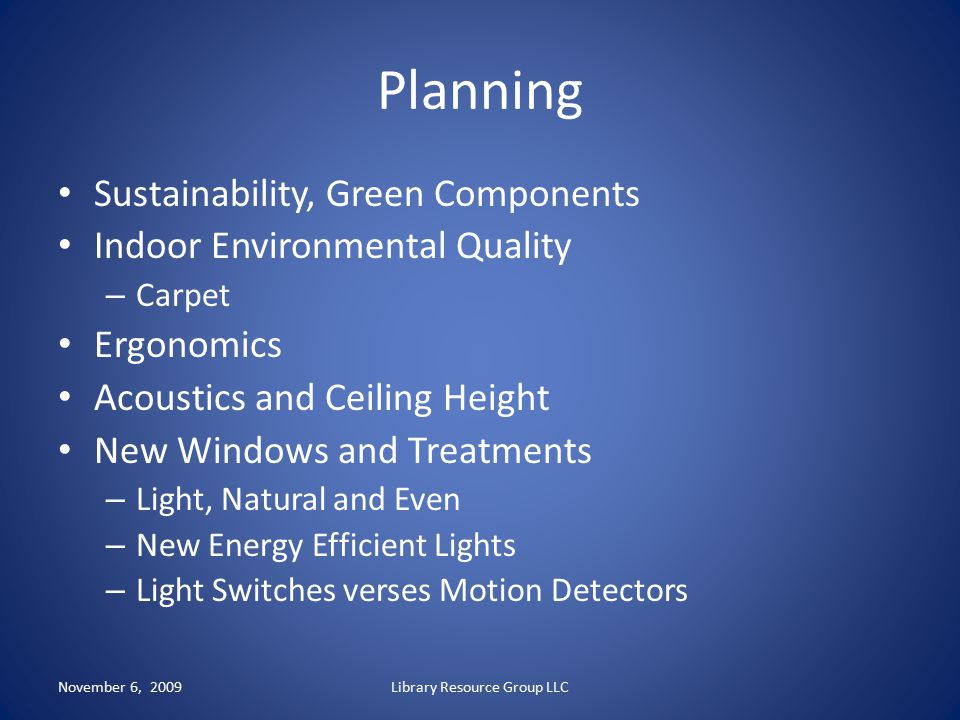 Planning Sustainability, Green Components Indoor Environmental Quality – Carpet Ergonomics Acoustics and Ceiling Height New Windows and Treatments – L