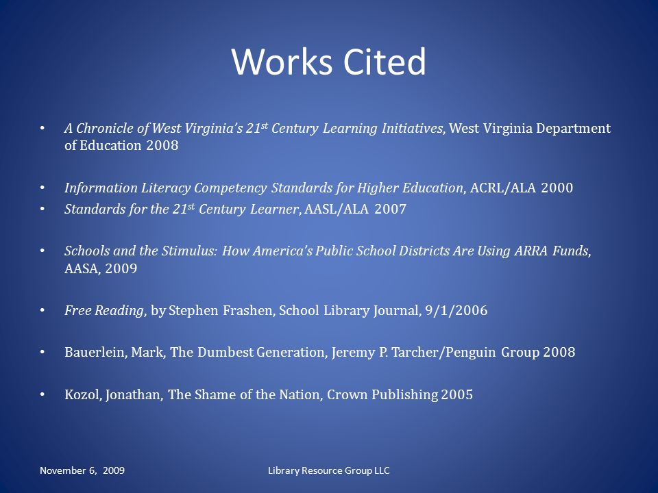 Works Cited A Chronicle of West Virginia's 21 st Century Learning Initiatives, West Virginia Department of Education 2008 Information Literacy Compete