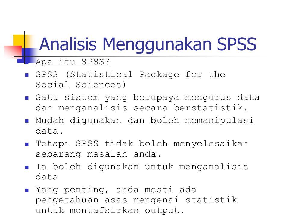 Analisis Menggunakan SPSS Apa itu SPSS? SPSS (Statistical Package for the Social Sciences) Satu sistem yang berupaya mengurus data dan menganalisis se