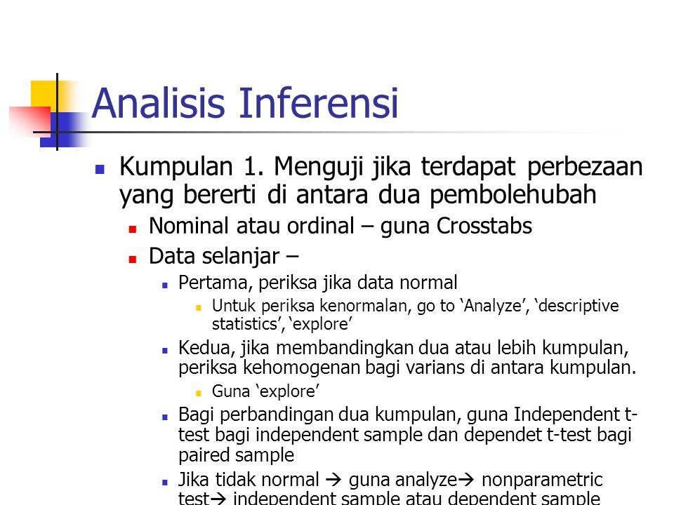 Analisis Inferensi Kumpulan 1. Menguji jika terdapat perbezaan yang bererti di antara dua pembolehubah Nominal atau ordinal – guna Crosstabs Data sela