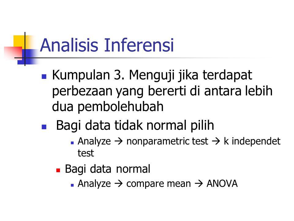 Analisis Inferensi Kumpulan 3. Menguji jika terdapat perbezaan yang bererti di antara lebih dua pembolehubah Bagi data tidak normal pilih Analyze  no
