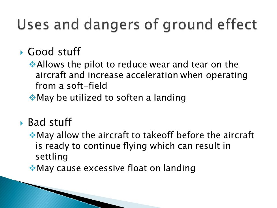  Good stuff  Allows the pilot to reduce wear and tear on the aircraft and increase acceleration when operating from a soft-field  May be utilized t