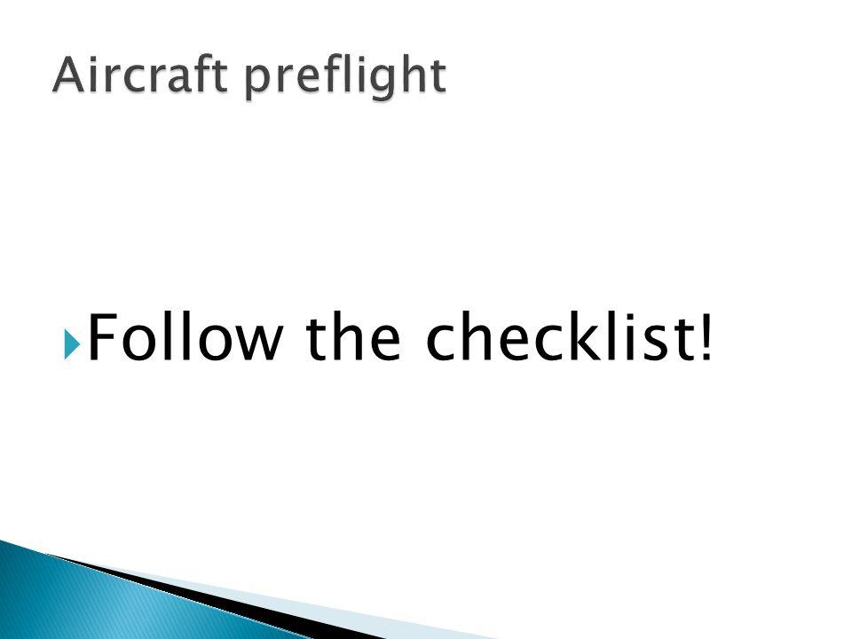  Follow the checklist!