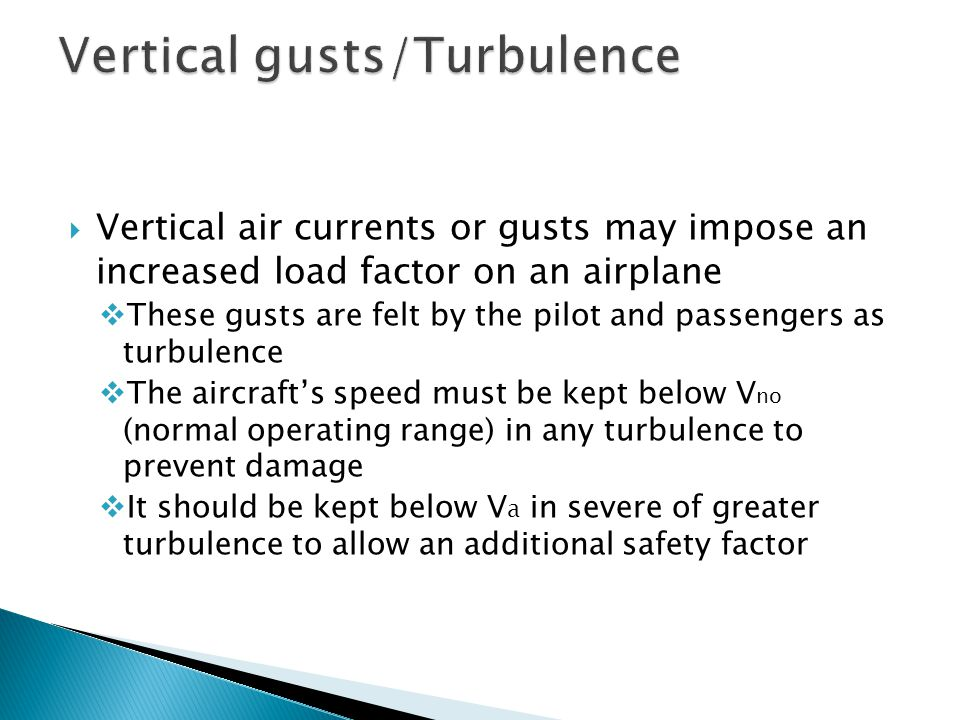  Vertical air currents or gusts may impose an increased load factor on an airplane  These gusts are felt by the pilot and passengers as turbulence 