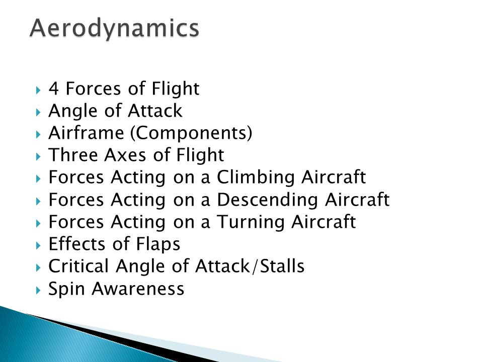  4 Forces of Flight  Angle of Attack  Airframe (Components)  Three Axes of Flight  Forces Acting on a Climbing Aircraft  Forces Acting on a Desc