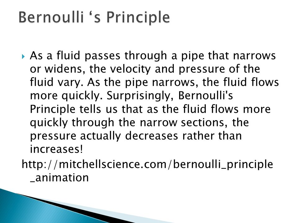  As a fluid passes through a pipe that narrows or widens, the velocity and pressure of the fluid vary. As the pipe narrows, the fluid flows more quic