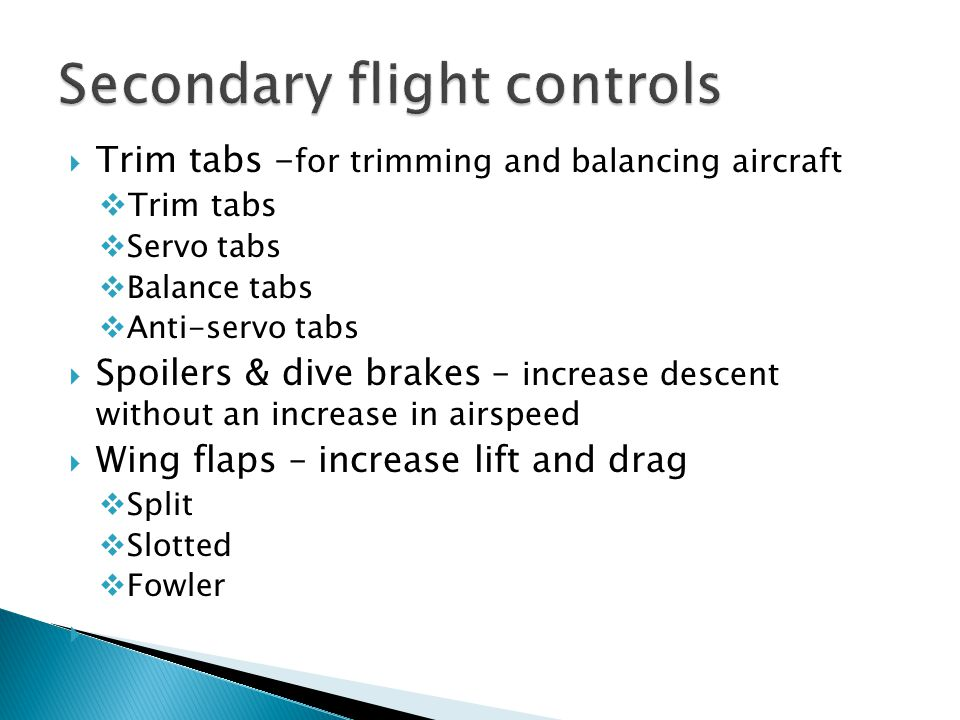  Trim tabs - for trimming and balancing aircraft  Trim tabs  Servo tabs  Balance tabs  Anti-servo tabs  Spoilers & dive brakes – increase descen