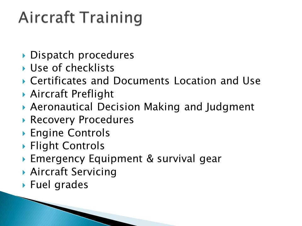  Dispatch procedures  Use of checklists  Certificates and Documents Location and Use  Aircraft Preflight  Aeronautical Decision Making and Judgme
