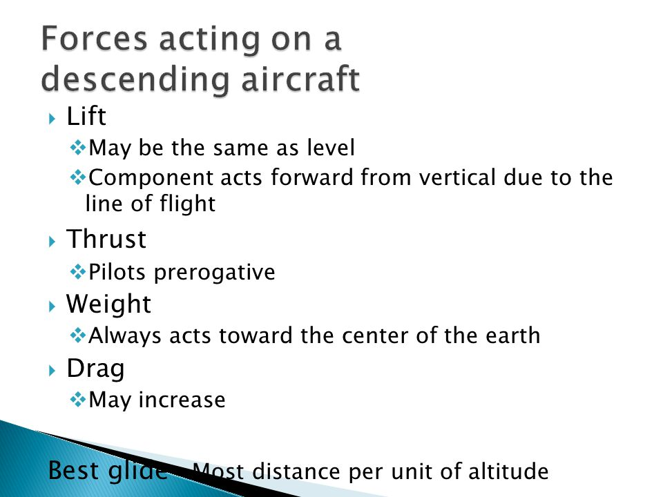  Lift  May be the same as level  Component acts forward from vertical due to the line of flight  Thrust  Pilots prerogative  Weight  Always act