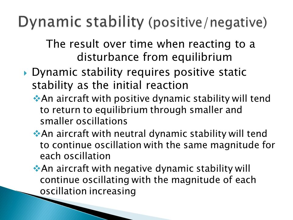 The result over time when reacting to a disturbance from equilibrium  Dynamic stability requires positive static stability as the initial reaction 